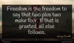 George Orwell quote : Freedom is the freedom ...