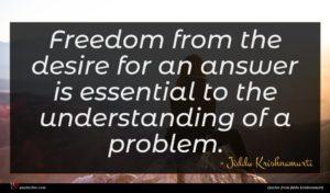Jiddu Krishnamurti quote : Freedom from the desire ...