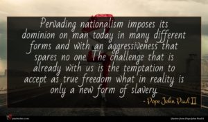 Pope John Paul II quote : Pervading nationalism imposes its ...