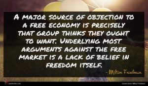 Milton Friedman quote : A major source of ...