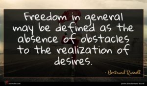 Bertrand Russell quote : Freedom in general may ...