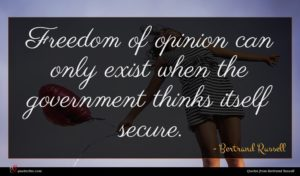 Bertrand Russell quote : Freedom of opinion can ...