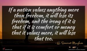 W. Somerset Maugham quote : If a nation values ...