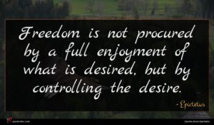Epictetus quote : Freedom is not procured ...