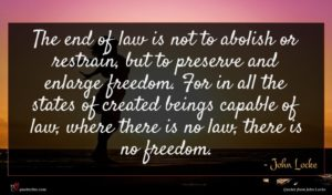 John Locke quote : The end of law ...