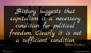 Milton Friedman quote : History suggests that capitalism ...