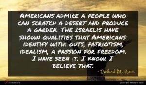 Richard M. Nixon quote : Americans admire a people ...