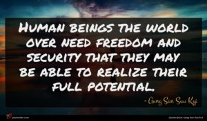 Aung San Suu Kyi quote : Human beings the world ...