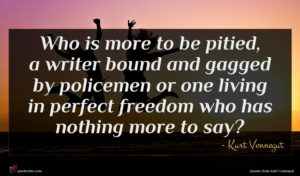 Kurt Vonnegut quote : Who is more to ...