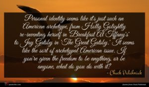 Chuck Palahniuk quote : Personal identity seems like ...