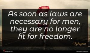 Pythagoras quote : As soon as laws ...