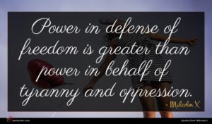 Malcolm X quote : Power in defense of ...