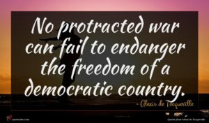 Alexis de Tocqueville quote : No protracted war can ...