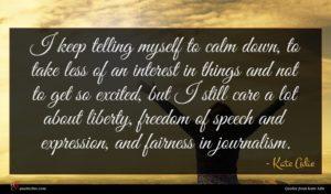 Kate Adie quote : I keep telling myself ...