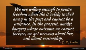 E. M. Forster quote : We are willing enough ...