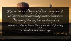 Doc Hastings quote : years later Memorial Day ...