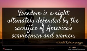 Arnold Schwarzenegger quote : Freedom is a right ...