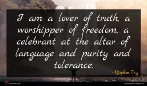 Stephen Fry quote : I am a lover ...