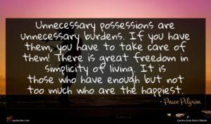 Peace Pilgrim quote : Unnecessary possessions are unnecessary ...