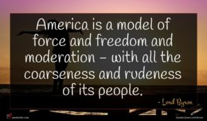 Lord Byron quote : America is a model ...
