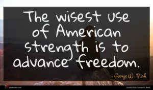 George W. Bush quote : The wisest use of ...