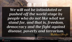 Madeleine Albright quote : We will not be ...