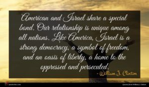 William J. Clinton quote : American and Israel share ...