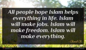 Ahmed Ali quote : All people hope Islam ...
