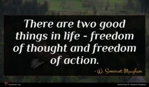 W. Somerset Maugham quote : There are two good ...
