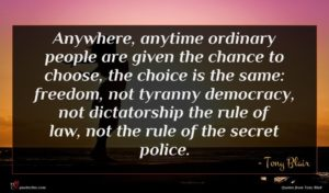 Tony Blair quote : Anywhere anytime ordinary people ...