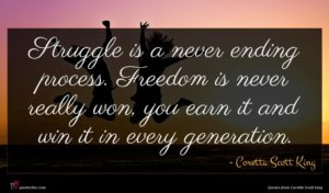 Coretta Scott King quote : Struggle is a never ...