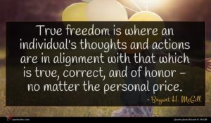 Bryant H. McGill quote : True freedom is where ...