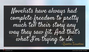 Quentin Tarantino quote : Novelists have always had ...