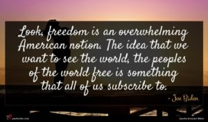 Joe Biden quote : Look freedom is an ...