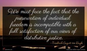 Friedrich August von Hayek quote : We must face the ...