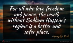 George W. Bush quote : For all who love ...