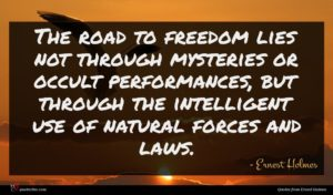 Ernest Holmes quote : The road to freedom ...
