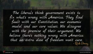 Rick Perry quote : The liberals think government ...