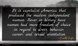 Camille Paglia quote : It is capitalist America ...