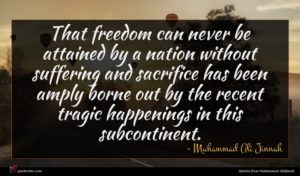 Muhammad Ali Jinnah quote : That freedom can never ...