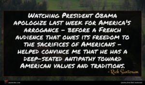 Rick Santorum quote : Watching President Obama apologize ...