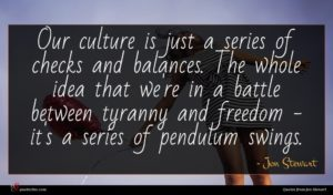 Jon Stewart quote : Our culture is just ...