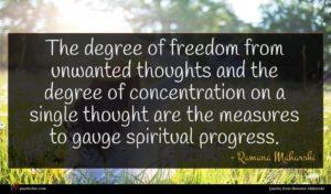 Ramana Maharshi quote : The degree of freedom ...