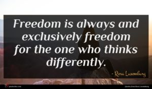 Rosa Luxemburg quote : Freedom is always and ...