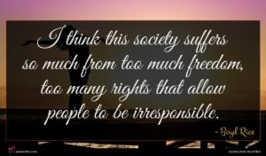 Boyd Rice quote : I think this society ...