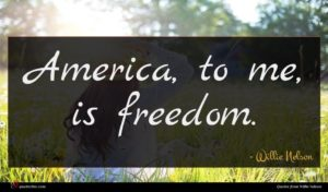 Willie Nelson quote : America to me is ...