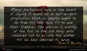 Thomas B. Macaulay quote : Many politicians are in ...