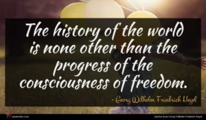 Georg Wilhelm Friedrich Hegel quote : The history of the ...
