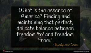 Marilyn vos Savant quote : What is the essence ...