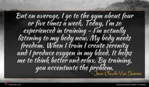 Jean Claude Van Damme quote : But on average I ...